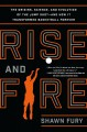 Rise and fire : the origins, science, and evolution of the jump shot - and how it transformed basketball forever