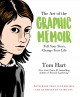 The art of the graphic memoir : tell your story, change your life