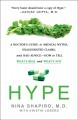 Hype : a doctor's guide to medical myths, exaggerated claims and bad advice - how to tell what's real and what's not