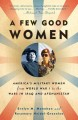 A few good women : America's military women from World War I to the wars in Iraq and Afghanistan