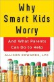 Why smart kids worry : and what parents can do to help