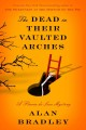 The dead in their vaulted arches : a Flavia de Luce novel