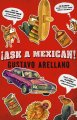 Ask a Mexican : everything you wanted to know about Mexicans but were too politically correct to ask
