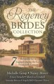 The Regency brides collection : seven romances set in England during the early nineteenth century