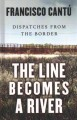 The line becomes a river : dispatches from the border