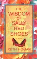The wisdom of Sally Red Shoes : a novel