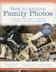 How to archive family photos : a step-by-step guide to organize and share your photos digitally