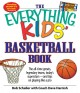 The everything kids' basketball book the all-time greats, legendary teams, today's superstars - and tips on playing like a pro