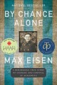 By chance alone : a remarkable true story of courage and survival at Auschwitz