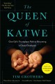 The queen of Katwe : one girl's triumphant path to becoming a chess champion