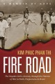 Fire road : the Napalm Girl's journey through the horrors of war to faith, forgiveness, and peace