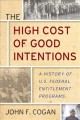 The high cost of good intentions : a history of U.S. federal entitlement programs