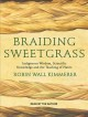 Braiding sweetgrass : indigenous wisdom, scientific knowledge and the teaching of plants