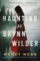 The haunting of Brynn Wilder : a novel