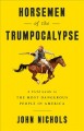 Horsemen of the Trumpocalypse : a field guide to the most dangerous people in America