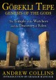 Göbekli Tepe: genesis of the gods : the Temple of the Watchers and the discovery of Eden