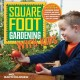 All new square foot gardening with kids : learn together : gardening basics, science and math, water conservation, self-sufficiency, healthy eating
