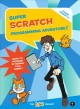 Super Scratch programming adventure! : learn to program by making cool games!
