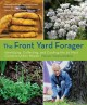 The front yard forager : identifying, collecting, and cooking the 30 most common urban weeds in urban North America