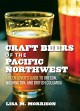Craft beers of the Pacific Northwest : a beer lover's guide to Oregon, Washington, and British Columbia