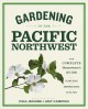 Gardening in the Pacific Northwest : the complete homeowner's guide