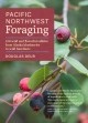 Pacific Northwest foraging : 120 wild and flavorful edibles from Alaska blueberries to wild hazelnuts