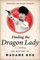 Finding the Dragon Lady : the mystery of Vietnam's Madame Nhu