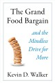 The grand food bargain : and the mindless drive for more