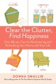 Clear the clutter, find happiness : one-minute tips for decluttering and refreshing your home and your life