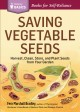 Saving vegetable seeds : harvest, clean, store, and plant seeds from your garden
