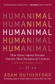 Humanimal : how homo sapiens became nature's most paradoxical creature : a new evolutionary history