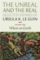 The unreal and the real. Volume one, Where on earth : selected stories of Ursula K. Le Guin