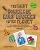 The best homemade kids' lunches on the planet : make lunches your kids will love with over 200 deliciously nutritious lunchbox ideas