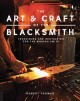 The art & craft of the blacksmith : techniques and inspiration for the modern smith