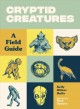 Cryptid creatures : a field guide