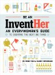 Be an inventHer : an everywoman's guide to creating the next big thing