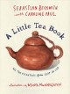 A little tea book : all the essentials from leaf to cup