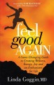 Feel good again : a game-changing guide to creating wellness, energy, joy and an enthusiasm for life