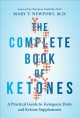 The complete book of ketones : a practical guide to ketogenic diets and ketone supplements
