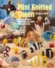 Mini knitted ocean : woolly whales, dolphins and other nautical knits