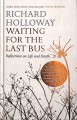 Waiting for the last bus : reflections on life and death