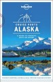 Cruise ports Alaska : a guide to perfect days on shore
