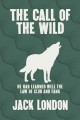 The call of the wild : he had learned well the law of club and fang
