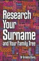 Research your surname and your family tree : find out what your surname means and trace your ancestors who share it too