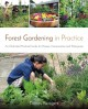 Forest gardening in practice : an illustrated practical guide for homes, communities & enterprises