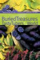 Buried treasures : tasty tubers of the world : how to grow and enjoy root vegetables, tubers, rhizomes, and corms
