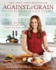 Against all grain : delectable paleo recipes to eat well & feel great : more than 150 gluten-free, grain-free, and dairy-free recipes for daily life