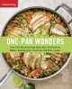 One-pan wonders : fuss-free meals for your sheet pan, Dutch oven, skillet, roasting pan, casserole, and slow cooker