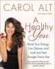 A healthy you : boost your energy, live cleaner, and look and feel younger every day