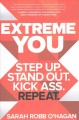 Extreme you : step up. Stand out. Kick ass. Repeat.